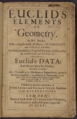 Euclid's Elements of geometry : in XV. books, with a supplement of divers propositions and corollaries. To which is added, a treatise of regular solids, by Campane and Flussas. Likewise Euclid's data and Marinus his preface thereunto annexed. Also a treatise of the divisions of superficies, ascribed to Machomet Bagdedine, but published by Commandine, at the request of John Dee of London, whose preface to the said treatise declares it to be the worke of Euclide, the author of these Elements / published by the care and industry of John Leeke and George Serle, students in the mathematicks   printed, by R. & W. Leybourn, for George Sawbridge at the Bible upon Ludgate-hill   MDCLXI. [1661]